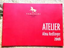 Atelier. Alma Redlinger, Catalog Galeria Veroniki Art.