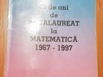 30 de ani de bacalaureat la matematica 1967-1997