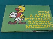 Cum a ajuns fotbalist rățoiul-muzicant/ a.s. taraschin/1987