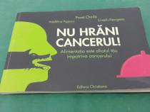 Nu hrăni cancerul!/ pavel chirilă/ 2012