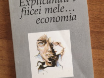 Andre Fourcans - Explicandu-i fiicei mele ... economia, 1998