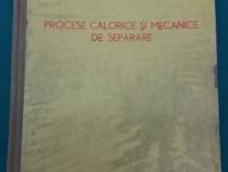 Procese calorice și mecanice de separare/ gh. suciu/ 1962