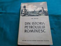 Din istoria petrolului românesc / gh. ravaș/ 1955