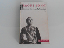 Raoul bossy amintiri din viata diplomatica volum unu