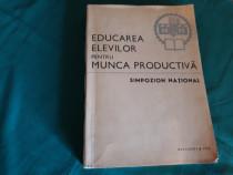 Educarea elevilor pentru munca productiva*simpozion national