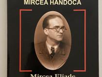Mircea Eliade O biografie Ilustrata - Mircea Handoca