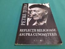 Eflecții religioase asupra cunoașterii / petre țuțea/ 2013