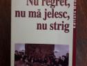 Nu regret, nu ma jelesc, nu strig - Mihaela M. Ceausescu