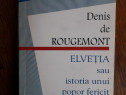 Elvetia, sau istoria unui popor fericit - Denis de Rougemont