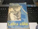 """Calea Alba"" de Hans Albert Forster Ed. Stiintifica 1959"