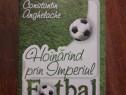 Hoinarind prin Imperiul Fotbal - Constantin Anghelache