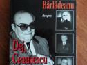 Despre Dej, Ceausescu si Iliescu - Alexandru Barladeanu