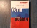 Soldatul Putin si filozoful Dughin de Ovidiu Raetchi autogra